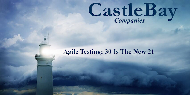Agile Testing; 30 Is The New 21